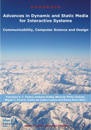 Advances in Dynamic and Static Media for Interactive Systems: Communicability, Computer Science and Design :: Human-Computer Interaction Collection :: Revised Selected Chapters :: Cipolla-Ficarra, F. et al. (Eds.)