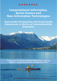 Computational Informatics, Social Factors and New Information Technologies: Hypermedia Perspectives and Avant-Garde Experiencies in the Era of Communicability Expansion (Cipolla-Ficarra, F. et al. Eds. - Blue Herons Editions :: Canada, Argentina, Spain and Italy)